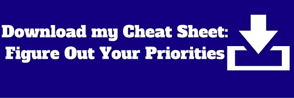 Download my Cheat Sheet_Figure Out Your Priorities
